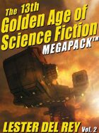 The 13th Golden Age of Science Fiction Megapack: Lester del Rey Vol. 2