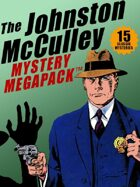 The Johnston McCulley Megapack: 15 Classic Crimes