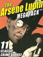 The Arsene Lupin Megapack: 11 Classic Crime Books!