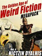 The Golden Age of Weird Fiction Megapack Vol. 4: Nictzin Dyalhis