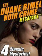 The Duane Rimel Noir Crime Megapack: 4 Classic Mystery Novels!