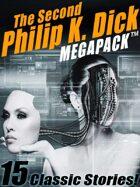 The Second Philip K. Dick Megapack: 15 Fantastic Stories