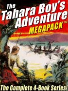 The Tahara, Boy Adventurer Megapack: The Complete 4-Book Series!