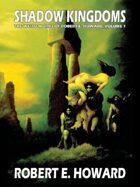 Shadow Kingdoms: The Weird Works of Robert E. Howard, Vol. 1