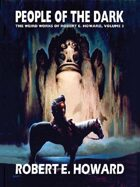 People of the Dark: The Weird Works of Robert E. Howard, Vol. 3