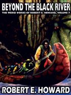 Beyond the Black River: The Weird Works of Robert E. Howard, Vol. 7