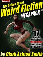The Golden Age of Weird Fiction Megapack Vol. 6: Clark Ashton Smith