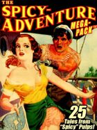 """The Spicy-Adventure Megapack: 25 Tales from the """"Spicy"""" Pulps"""