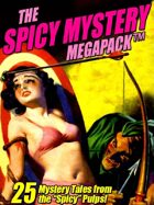 """The Spicy Mystery Megapack: 25 Tales from the """"Spicy"""" Pulps"""