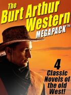 The Burt Arthur Western Megapack: 4 Classic Novels of the Old West