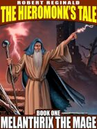Melanthrix the Mage: The Hieromonk's Tale, Book 1