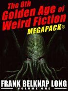 The 8th Golden Age of Weird Fiction Megapack: Frank Belknap Long (Vol. 1)