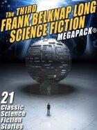 The Third Frank Belknap Long Science Fiction Megapack: 21 Classic Stories