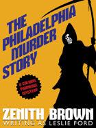 The Philadelphia Murder Story: A Colonel Primrose Mystery
