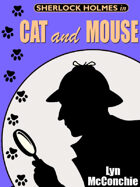 Sherlock Holmes in Cat and Mouse: A Holmes and Watson / Miss Emily and Mandalay Novella