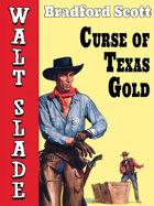 Curse of Texas Gold: A Walt Slade Western