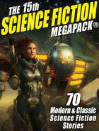 The 15th Science Fiction Megapack: 70 Classic and Modern Science Fiction Tales