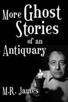 More Ghost Stories of an Antiquary
