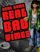 Real Bums! Real Bad Times!