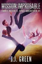 Mission Improbable (Carrie Hatchett, Space Adventurer #1)