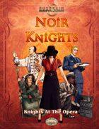 Noir Knights: Knights At The Opera