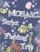 A MOSAIC Strict Fishing Trip