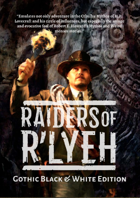 Raiders of R'lyeh: Gothic Black & White Edition