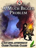 A Much Bigger Problem - 5e Adventure