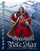 Wearing the Cape: Operation Pole Star