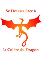Se Dresser face à la Colère du Dragon
