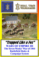 """WARS OF EMPIRE III """"Trapped like a Fox"""" Campaign & Wargame Rules for The Seven Weeks War of 1866"""