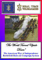 """""""THE WORLD TURNED UPSIDE DOWN""""  American War of Independence Battlefield Rules & Campaign System"""