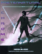 Neon Blood - Preternatural Chrome (Psionics, Sorcery, and Monsters Supplement)