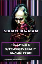 Neon Blood KillFile 1: Saturday Night Slaughter