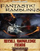Recall Knowledge: Fiends