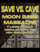 Save Vs. Cave: Moon Base Massacre