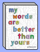 My Words Are Better Than Yours