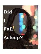 Did I Fall Asleep?