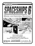 GURPS Spaceships 6: Mining and Industrial Spacecraft