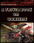 A Trivia Book on Goblins
