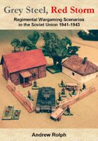 Grey Steel, Red Storm - Regimental Scenarios in the Soviet Union 1941-1943