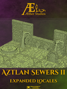Aztlan Sewers II: Expanded Locales