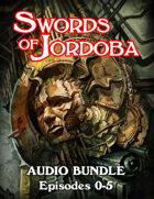 Swords of Jordoba Audio Episodes 0-5 [BUNDLE]