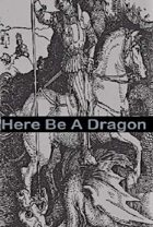 Here Be A Dragon