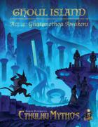 Ghoul Island Act 4: Ghatanothoa Awakens