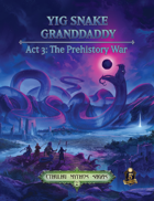 Yig Snake Granddaddy Act 3: The Prehistory War