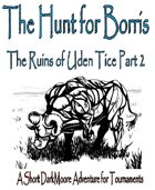 The Hunt for Borris; The Ruins of Uden Tice Part 2...A DarkMoore Adventure for Tournaments & Conventions