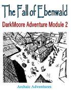The Fall of Ebenwald - DarkMoore Adventure Module #2