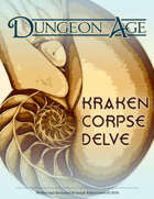 Kraken Corpse Delve: A Dungeon Age Adventure (5e and OSR versions)
