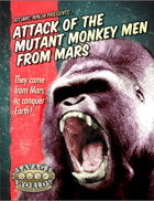 Attack of the Mutant Monkey Men from Mars